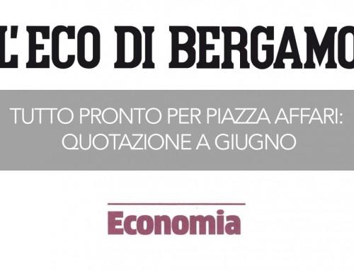 Tutto pronto per Piazza Affari: quotazione a giugno. L'articolo è sull'Eco di Bergamo