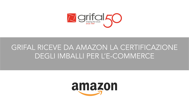 Grifal è la prima azienda italiana ad essere certificata da Amazon per la progettazione, la fornitura e la certificazione degli imballi per l'e-commerce.